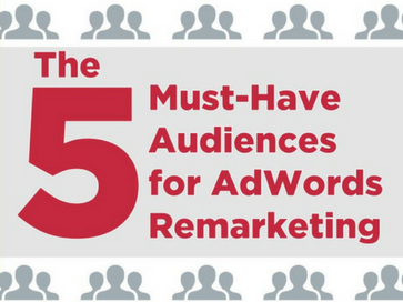 the-5-must-have-audiences-for-adwords-remarketing