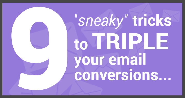 nine sneaky email tricks to triple your email conversions